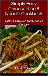 Simply Easy Chinese Rice & Noodle Cookbook: Tasty Asian Rice and Noodles Recipes