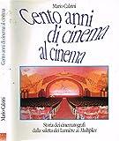 CENTO ANNI DI CINEMA AL CINEMA. Storia dei cinematografi dalla saletta dei lumiere ai multiplex.