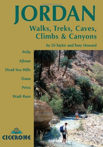 Jordan - Walks, Treks, Caves, Climbs and Canyons: In Pella, Ajlun, Moab, Dana, Petra, Rum (Cicerone Guides)