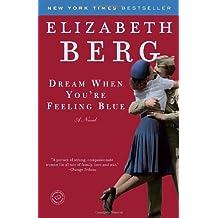 Dream When You're Feeling Blue by Berg, Elizabeth (January 29, 2008) Paperback
