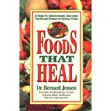 Foods That Heal: A Guide to Understanding and Using the Healing Powers of Natural Foods: Unlocking the Remarkable Secrets of Eating Right for Health, Vitality and Longevity