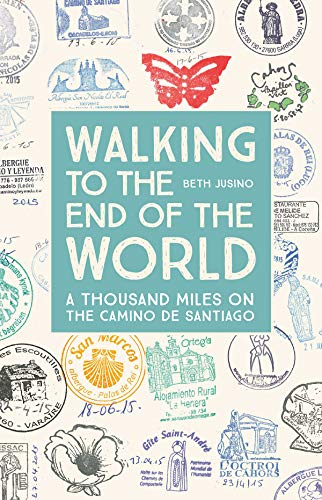 Walking to the End of the World: A Thousand Miles on the Camino De Santiago (English Edition)