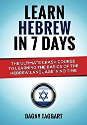 Learn Hebrew In 7 DAYS! - The Ultimate Crash Course to Learning the Basics of the Hebrew Language In No Time by Dagny Taggart (2014-09-05)