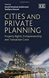 Cities and Private Planning: Property Rights, Entrepreneurship and Transaction Costs