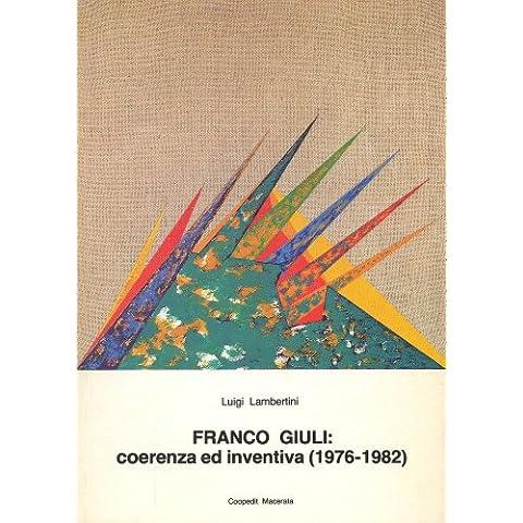 L'attenzione critica: coerenza ed inventiva in Franco Giuli