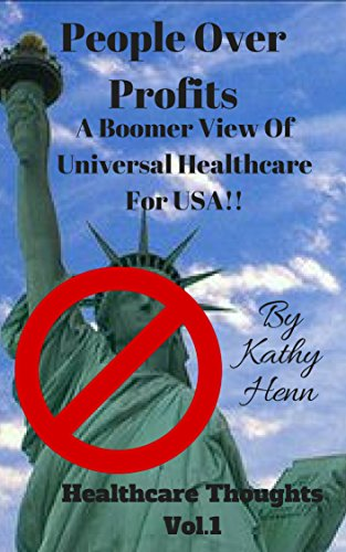 People Over Profits: A Boomer View Of Universal Healthcare For USA !!  (Healthcare Thoughts Book 1) (English Edition)