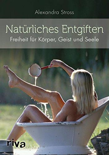 Natürliches Entgiften: Freiheit für Körper, Geist und Seele - Alle Natürlichen Zucker
