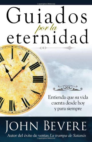 Guiados Por la Eternidad por John Bevere