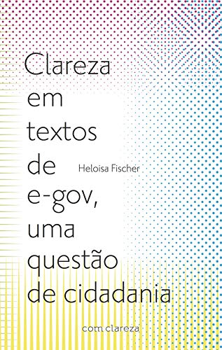 Clareza em textos de e-gov, uma questão de cidadania (Portuguese Edition) por Heloisa Fischer