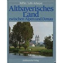 Altbayerisches Land zwischen Alpen und Donau