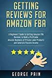 Getting reviews on Amazon FBA: A Beginners' Guide to getting Amazon FBA reviews...