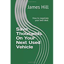 Save Thousands On Your Next Used Vehicle: How to negotiate your best deal. (The Money Pro Series, Band 0)