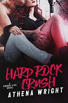 Hard Rock Crush (Cherry Lips Book 1) by [Wright, Athena]