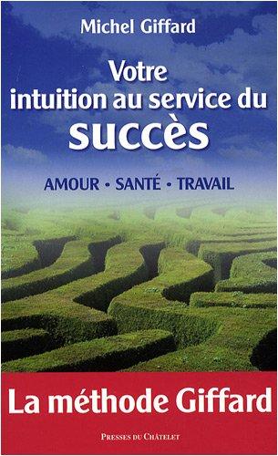 Votre intuition au service du succès par Michel Giffard