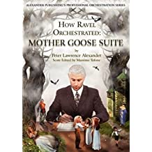 [(How Ravel Orchestrated: Mother Goose Suite )] [Author: Peter Lawrence Alexander] [Oct-2008]