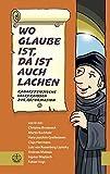 Wo Glaube ist, da ist auch Lachen: Kabarettistische Leckerbissen zur Reformation