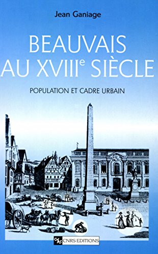 Beauvais au XVIIIesiècle: Population et cadre urbain