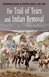 The Trail of Tears and Indian Removal (Greenwood Guides to Historic Events 1500-1900) by Amy H. Sturgis (2006-11-30)