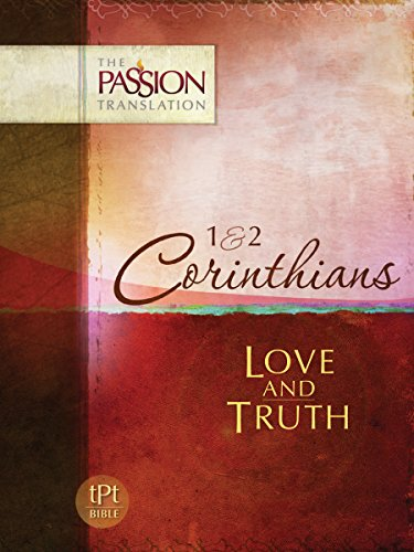 1 & 2 Corithians: Love and Truth (The Passion Translation)