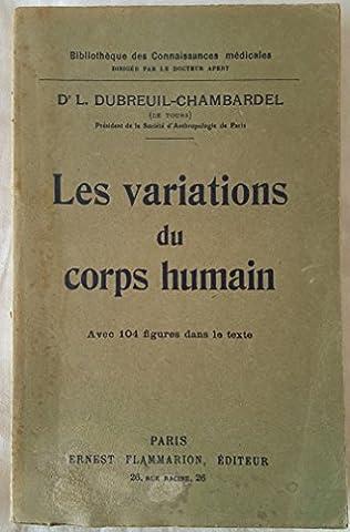 Docteur L. Dubreuil-Chambardel de Tours, président de la Société d'anthropologie de Paris. Les Variations du corps humain. Illustré de 104 figures dans le texte