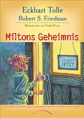 Miltons Geheimnis: Eine abenteuerliche Entdeckungsreise durch Damals und Demnächst in das Wunder dieses Moments