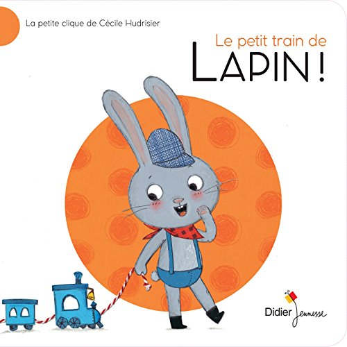 La petite clique de Cécile Hudrisier : Le petit train de Lapin !