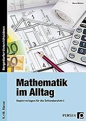 Mathematik im Alltag: Kopiervorlagen für die Sekundarstufe I (5. bis 10. Klasse)