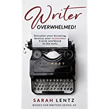 Writer Overwhelmed! (Books for Writers Series, Book 2): Declutter your thinking, develop your superpower & kick overwhelm to the curb (English Edition)