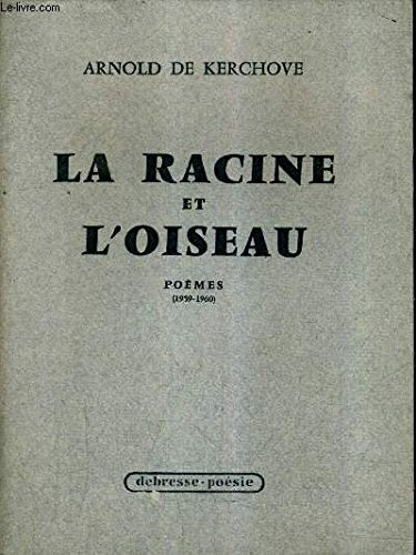 LA RACINE ET L'OISEAU - POEMES 1959-1960.
