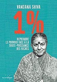 1 % - Reprendre le pouvoir face à la toute-puissance des riches par Vandana Shiva