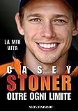 Casey Stoner: La mia vita. Ogni oltre limite