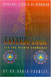 Tantric Yoga and the Wisdom Goddesses by David Frawley (1994-07-09)