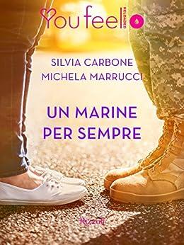 Un marine per sempre (Youfeel): Passione ad alta quota di [Marrucci, Michela, Carbone, Silvia]