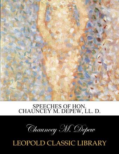 Speeches of Hon. Chauncey M. Depew, LL. D. por Chauncey M. Depew