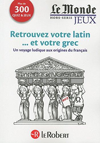 Cahier Le Monde - Retrouvez votre latin et votre grec par Me Robert Delord