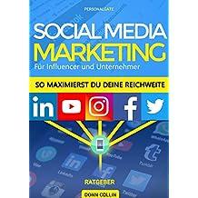 Social Media Marketing 2018: Maximiere die Reichweite deines Unternehmens mit Facebook, Instagram, Youtube & Co. (German Edition)