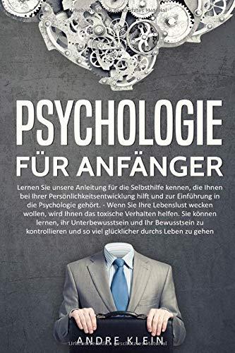 Psychologie für Anfänger - Lernen Sie unsere Anleitung für die Selbsthilfe kennen, die Ihnen bei Ihrer Persönlichkeitsentwicklung hilft und zur Einführung in die Psychologie gehört