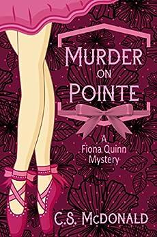 Murder On Pointe: A Fiona Quinn Mystery (Fiona Quinn Cozy Mysteries Book 1) by [McDonald, C.S.]