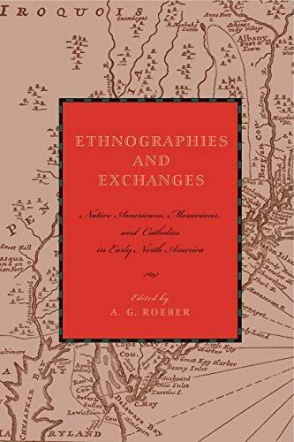 Ethnographies and Exchanges: Native Americans, Moravians, and Catholics in Early North America (Max Kade Research Institute)