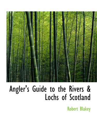 Angler's Guide to the Rivers & Lochs of Scotland