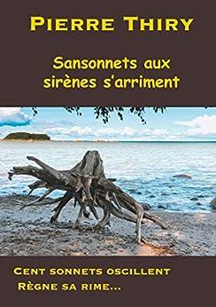 Sansonnets aux sirènes s'arriment: Cent sonnets oscillent, règne sa rime... par [Thiry, Pierre]