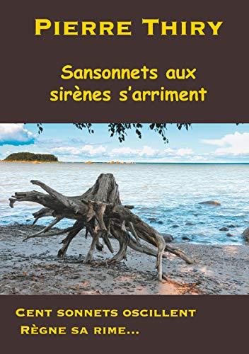 Sansonnets aux sirènes s'arriment: Cent sonnets oscillent, règne sa rime... par Pierre Thiry