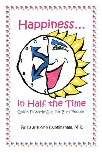 Happiness in Half the Time; Quick Pick-Me-Ups for Busy People