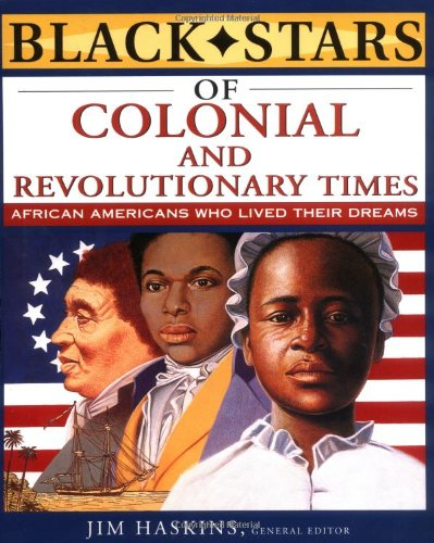 Black Stars of Colonial Times and the Revolutionary War: African Americans Who Lived Their Dreams