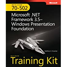 MCTS Self-Paced Training Kit (Exam 70-502): Microsoft® .NET Framework 3.5—Windows® Presentation Foundation (PRO-Certification)