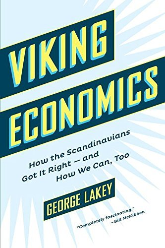 Viking Economics: How the Scandinavians Got It Right-and How We Can, Too by George Lakey (2016-07-12)