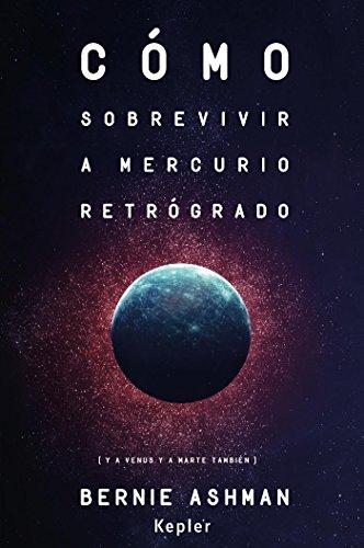 Cómo sobrevivir a Mercurio retrógrado (Kepler Astrología) por Bernie Ashman