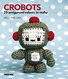 Crobots: 20 Irresistible Amigurumi Creatures to Crochet (English Edition)
