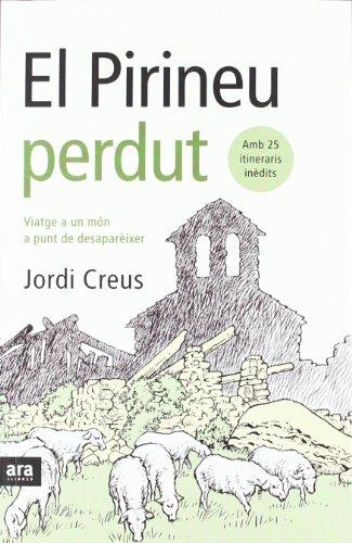 El Pirineu Perdut. Viatge A Un Món A Punt De Desaparèixer