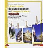 Libro visuale esplora il mondo. Con le regioni italiane. Con espansione online. Per le Scuole superiori: 1